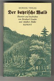 Grueber/Müller: Der bayrische Wald - Morsak Verlag (Reprint) / Antiquariat Steutzger