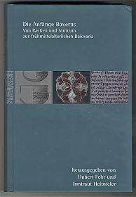 Fehr / Heitmeier: Die Anfänge Bayerns, von Raetien und Noricum zur frühmittelalterlichen Baiovaria. - Antiquariat Steutzger